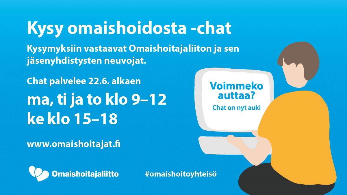 Kysy omaishoidosta -chat löytyy liiton omilta sivuilta. Kysymyksiin vastaavat Omaishoitajaliiton ja sen jäsenyhdistysten neuvojat.  Chat palvelee: ma, ti ja to klo 9-12, ke klo 15-18. www.omaishoitajat.fi